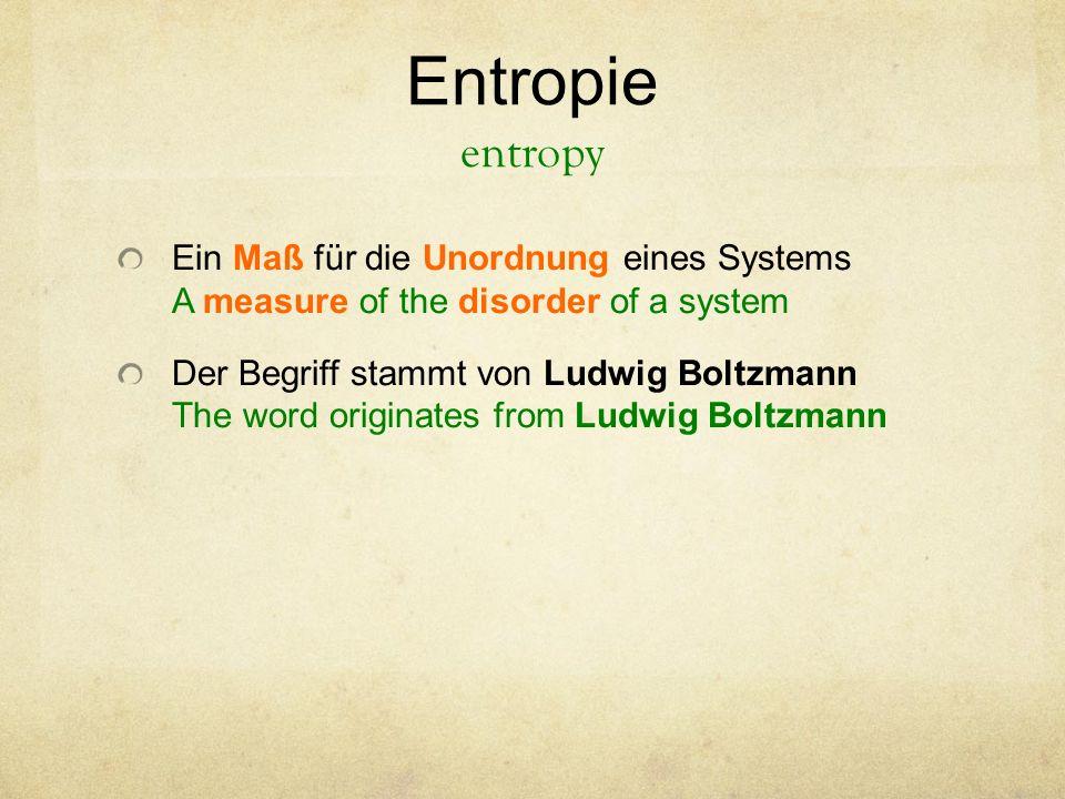 Entropie entropy Ein Maß für die Unordnung eines Systems A measure of the disorder of a system.