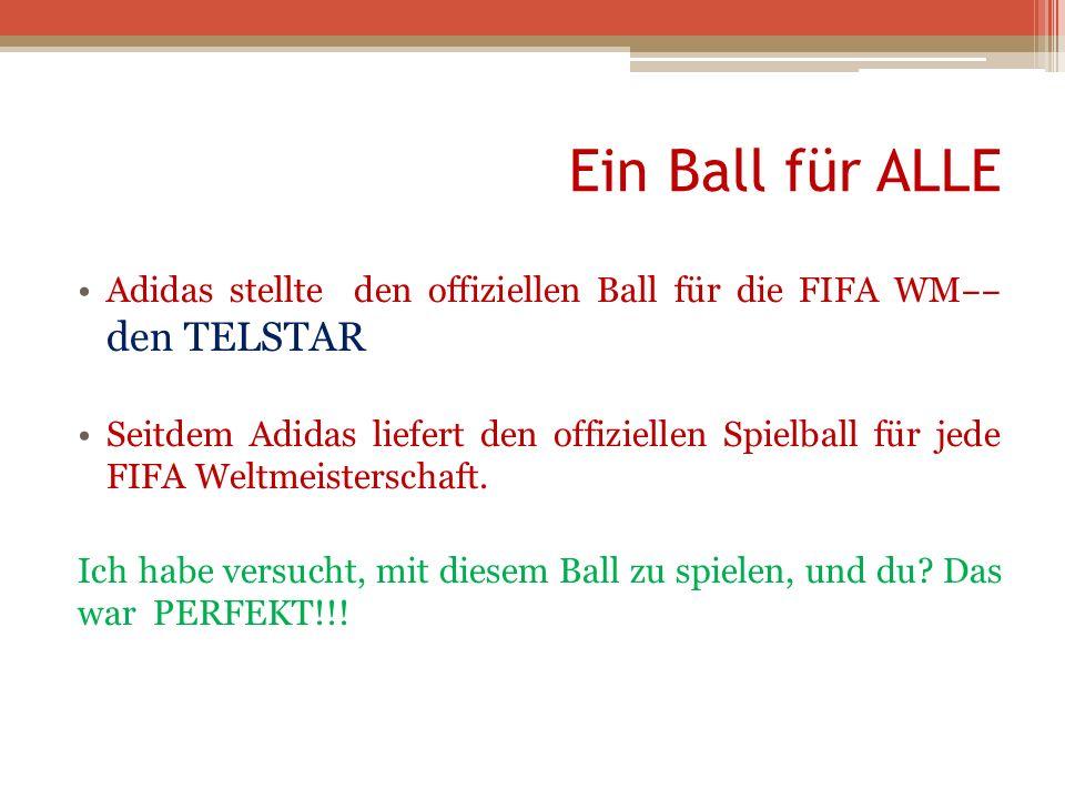 Ein Ball für ALLE Adidas stellte den offiziellen Ball für die FIFA WM‒‒ den TELSTAR.