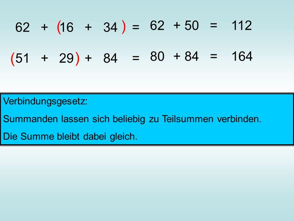 ( ) 62 + 16 + 34 = 62. + 50 = 112. ( ) 80. + 84 = 164. 51 + 29 + 84 =