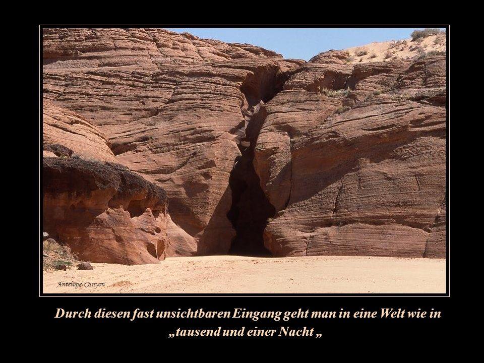"""Antelope Canyon Durch diesen fast unsichtbaren Eingang geht man in eine Welt wie in """"tausend und einer Nacht """""""