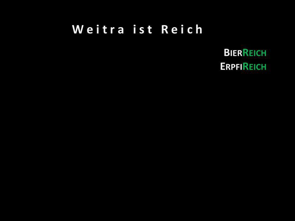 W e i t r a i s t R e i c h BierReich ErpfiReich