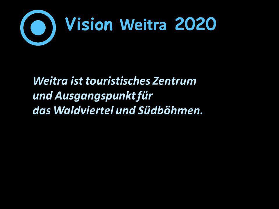 Vision Weitra 2020 Weitra ist touristisches Zentrum