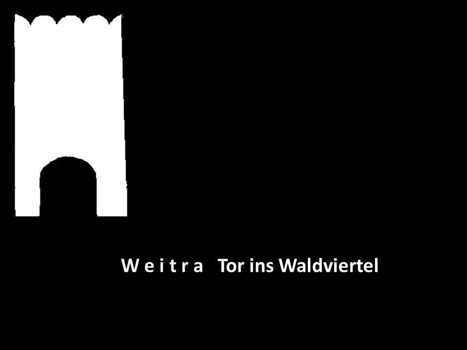 W e i t r a Tor ins Waldviertel
