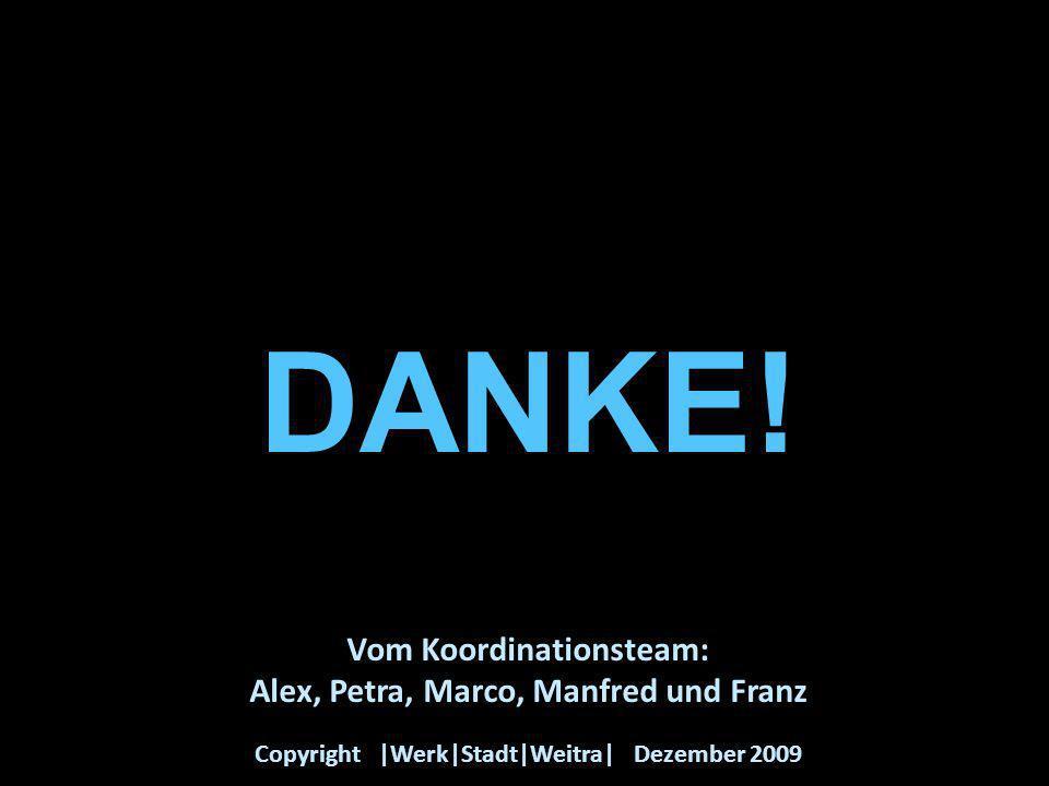 DANKE! Vom Koordinationsteam: Alex, Petra, Marco, Manfred und Franz