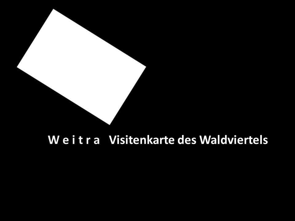 W e i t r a Visitenkarte des Waldviertels
