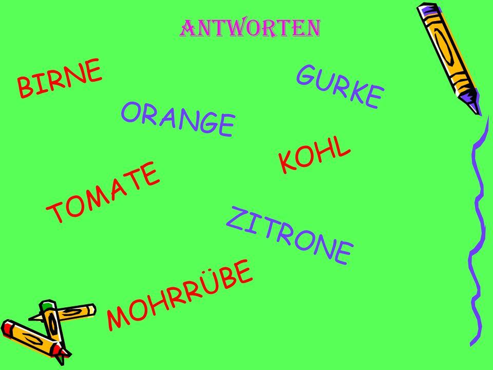 aNTWORTEN BIRNE GURKE ORANGE KOHL TOMATE ZITRONE MOHRRÜBE