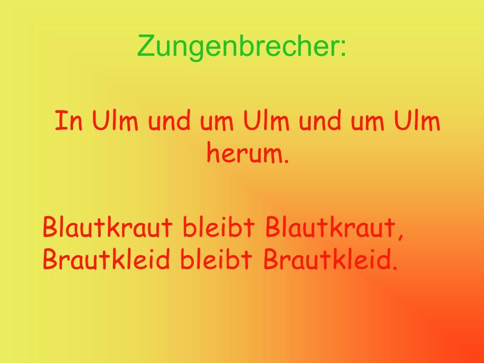 In Ulm und um Ulm und um Ulm herum.