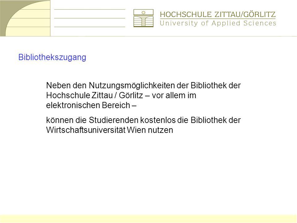 Bibliothekszugang Neben den Nutzungsmöglichkeiten der Bibliothek der Hochschule Zittau / Görlitz – vor allem im elektronischen Bereich –