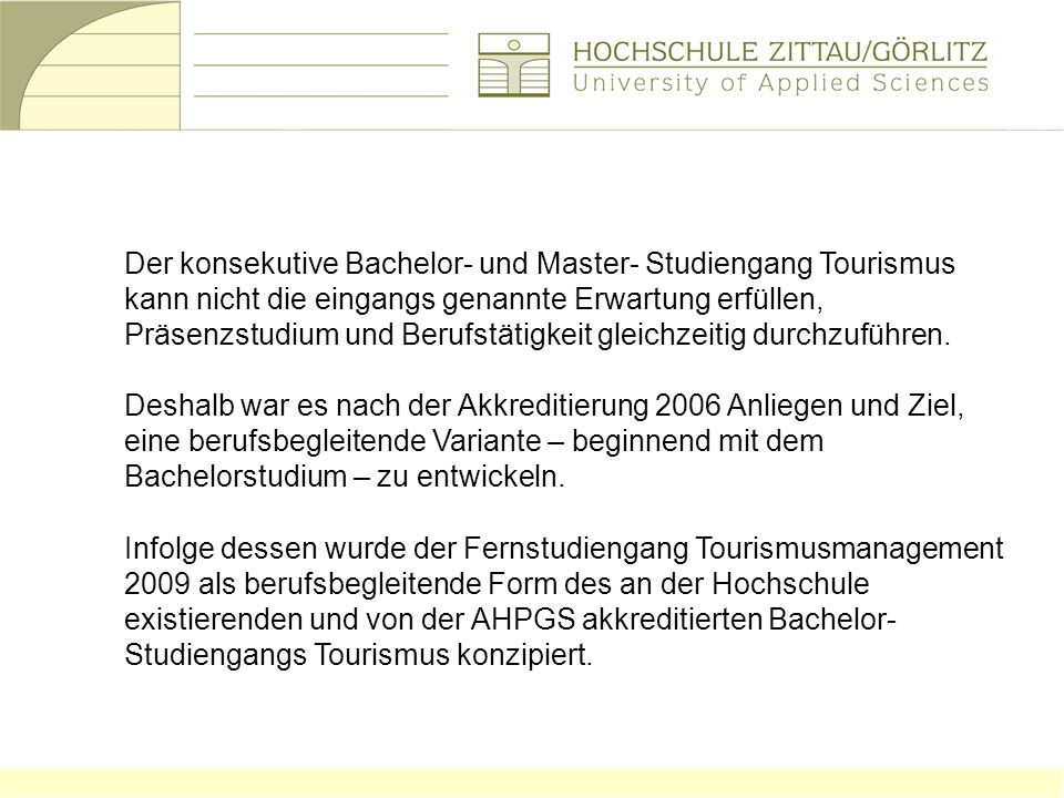 Der konsekutive Bachelor- und Master- Studiengang Tourismus kann nicht die eingangs genannte Erwartung erfüllen, Präsenzstudium und Berufstätigkeit gleichzeitig durchzuführen.