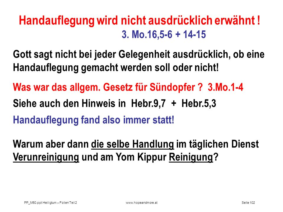Handauflegung wird nicht ausdrücklich erwähnt ! 3. Mo.16,5-6 + 14-15