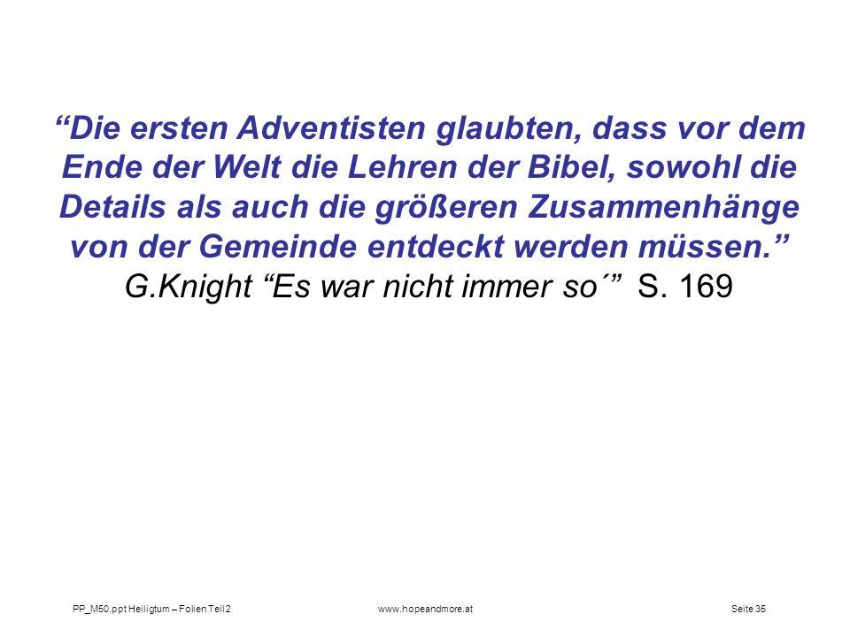 Die ersten Adventisten glaubten, dass vor dem Ende der Welt die Lehren der Bibel, sowohl die Details als auch die größeren Zusammenhänge von der Gemeinde entdeckt werden müssen. G.Knight Es war nicht immer so´ S. 169