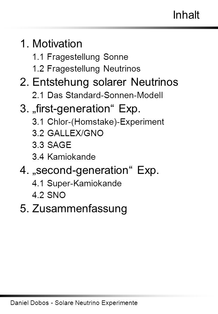 "2. Entstehung solarer Neutrinos 3. ""first-generation Exp."