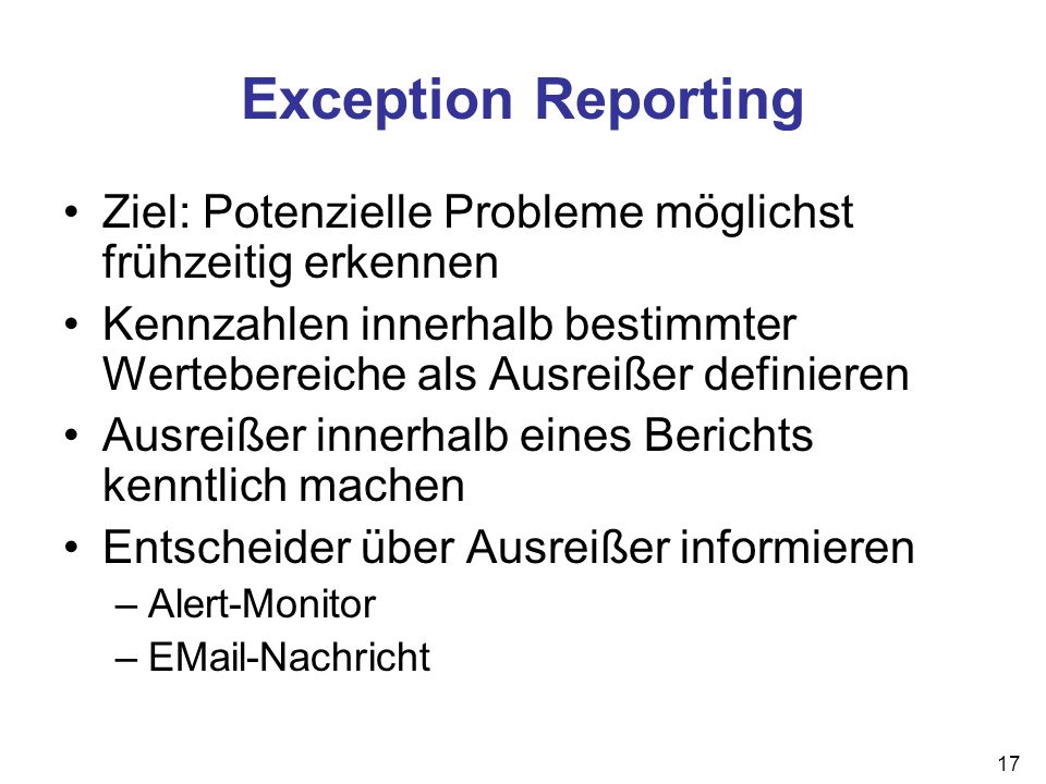 Exception Reporting Ziel: Potenzielle Probleme möglichst frühzeitig erkennen. Kennzahlen innerhalb bestimmter Wertebereiche als Ausreißer definieren.