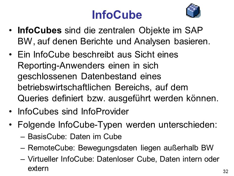 InfoCube InfoCubes sind die zentralen Objekte im SAP BW, auf denen Berichte und Analysen basieren.