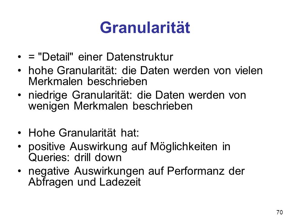 Granularität = Detail einer Datenstruktur