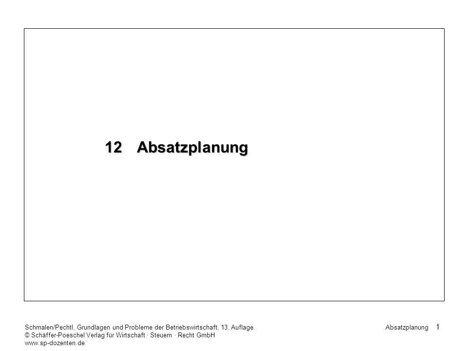 12 Absatzplanung Schmalen/Pechtl, Grundlagen und Probleme der Betriebswirtschaft, 13. Auflage.