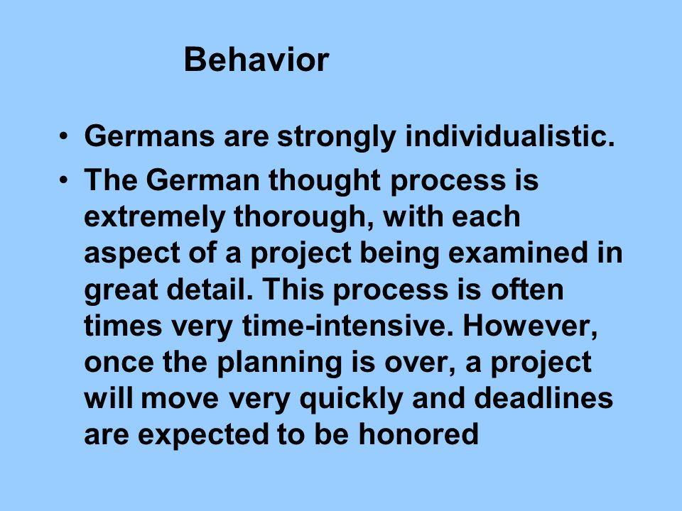 Behavior Germans are strongly individualistic.