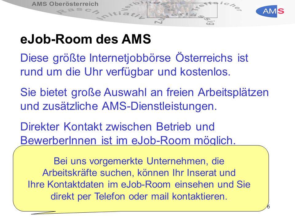 eJob-Room des AMS Diese größte Internetjobbörse Österreichs ist rund um die Uhr verfügbar und kostenlos.