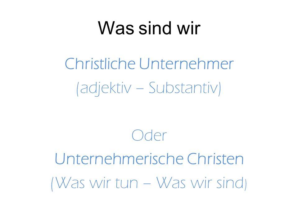 Was sind wir Christliche Unternehmer (adjektiv – Substantiv) Oder Unternehmerische Christen (Was wir tun – Was wir sind)