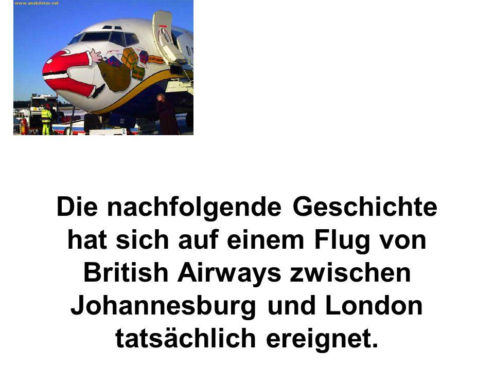 Die nachfolgende Geschichte hat sich auf einem Flug von British Airways zwischen Johannesburg und London tatsächlich ereignet.