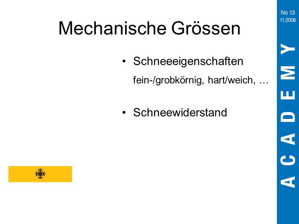 Mechanische Grössen Schneeeigenschaften fein-/grobkörnig, hart/weich, … Schneewiderstand. Schneewiderstand betrachtet als mechanische Grössen.