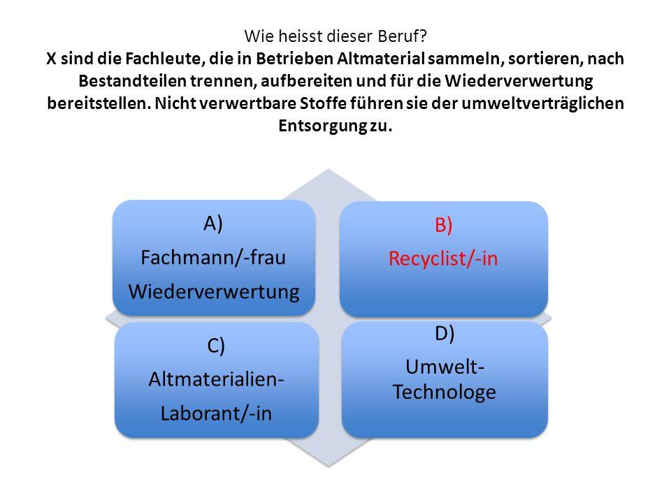 A) Fachmann/-frau Wiederverwertung B) Recyclist/-in C) Altmaterialien-