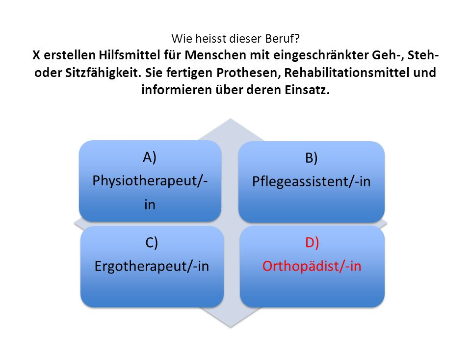 A) Physiotherapeut/- in B) Pflegeassistent/-in C) Ergotherapeut/-in D)