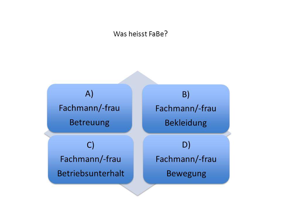 A) Fachmann/-frau Betreuung B) Bekleidung C) Betriebsunterhalt D)