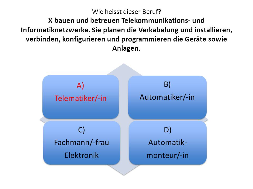 A) Telematiker/-in B) Automatiker/-in C) Fachmann/-frau Elektronik D)