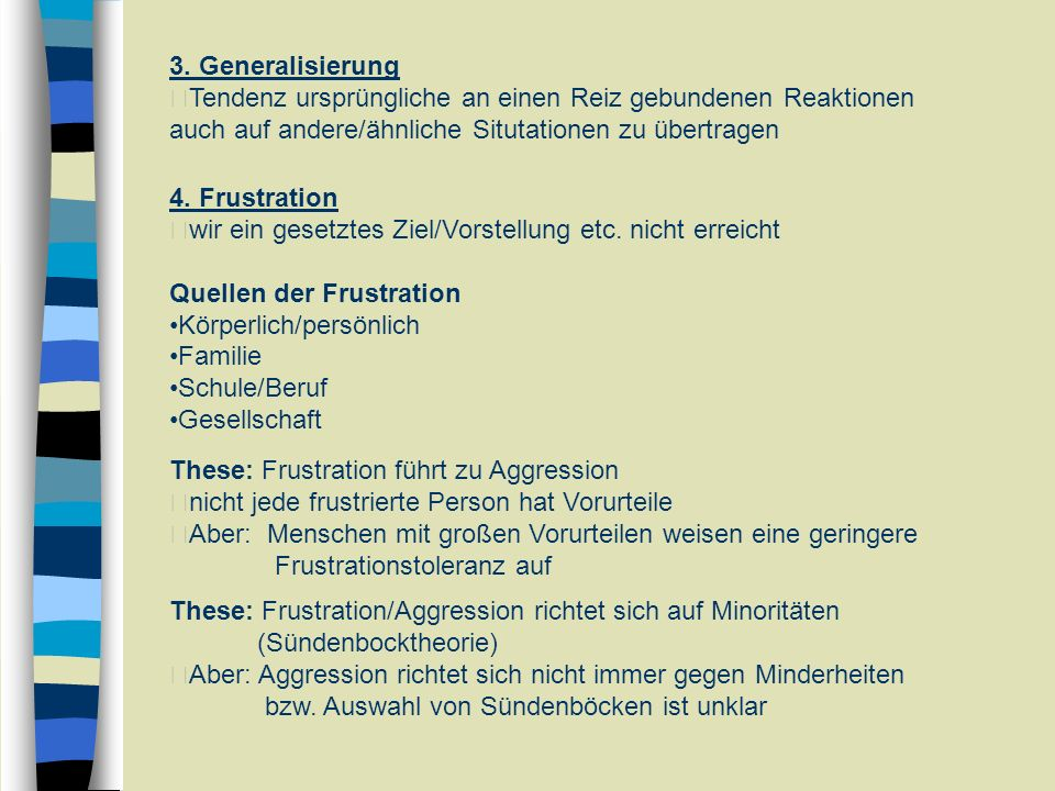 3. Generalisierung Tendenz ursprüngliche an einen Reiz gebundenen Reaktionen. auch auf andere/ähnliche Situtationen zu übertragen.