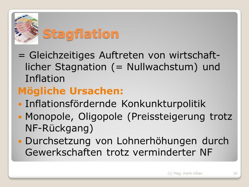 Stagflation = Gleichzeitiges Auftreten von wirtschaft- licher Stagnation (= Nullwachstum) und Inflation.