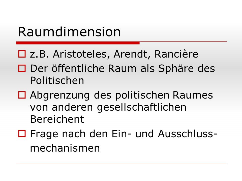 Raumdimension z.B. Aristoteles, Arendt, Rancière