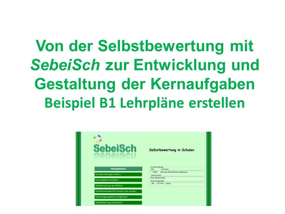 Von der Selbstbewertung mit SebeiSch zur Entwicklung und Gestaltung der Kernaufgaben Beispiel B1 Lehrpläne erstellen