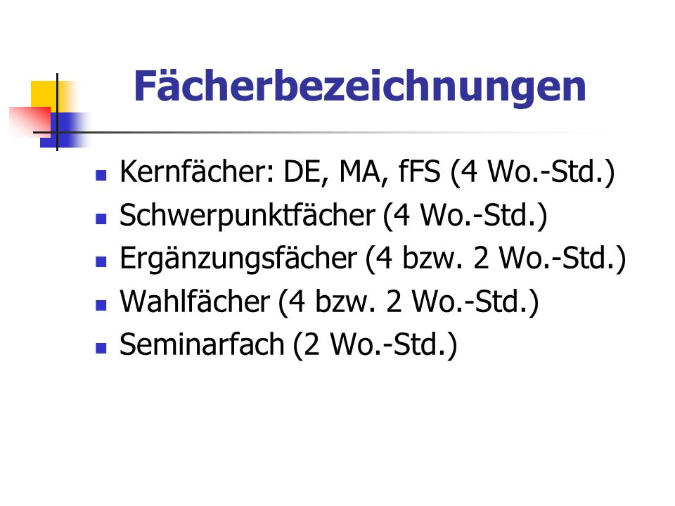 Fächerbezeichnungen Kernfächer: DE, MA, fFS (4 Wo.-Std.)