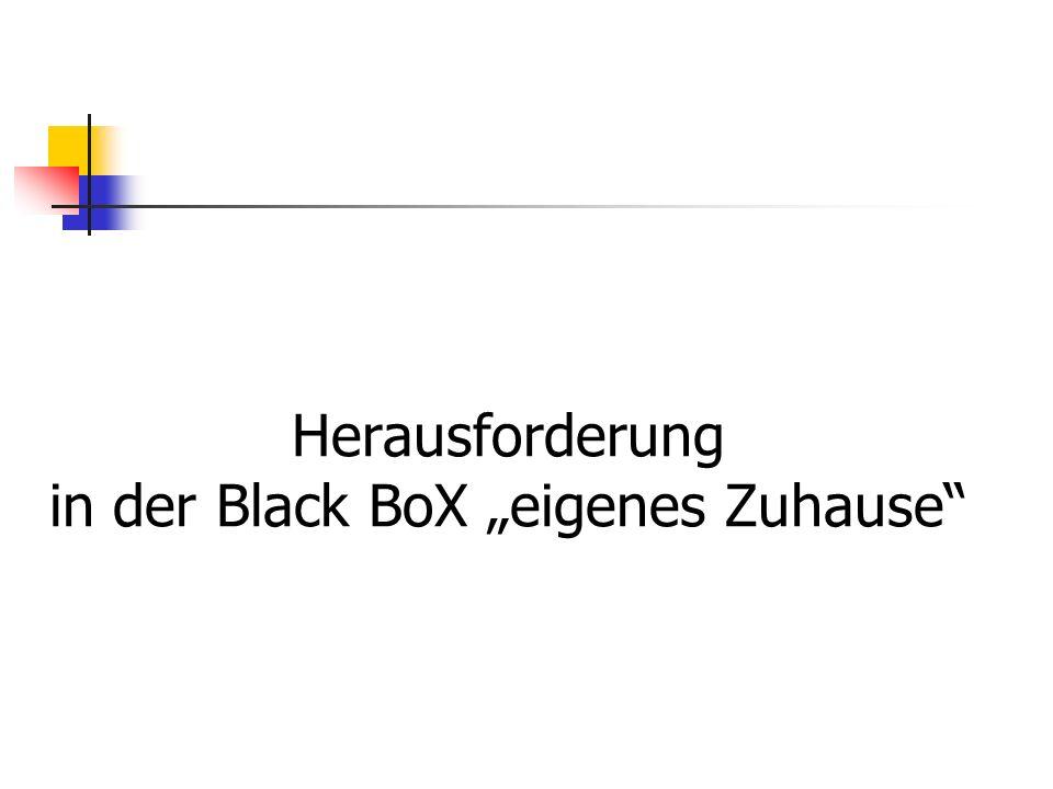 """Herausforderung in der Black BoX """"eigenes Zuhause"""