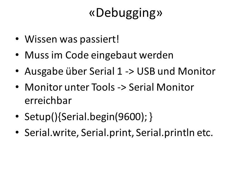 «Debugging» Wissen was passiert! Muss im Code eingebaut werden