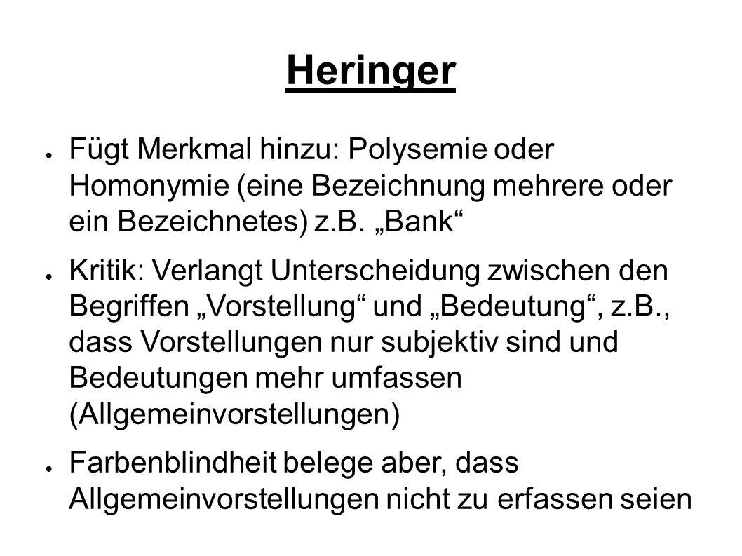 """Heringer Fügt Merkmal hinzu: Polysemie oder Homonymie (eine Bezeichnung mehrere oder ein Bezeichnetes) z.B. """"Bank"""