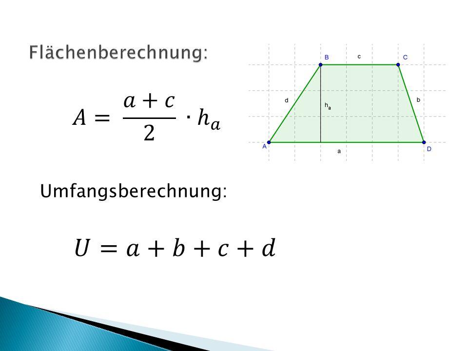 Flächenberechnung: 𝐴= 𝑎+𝑐 2 ∙ ℎ 𝑎 Umfangsberechnung: 𝑈=𝑎+𝑏+𝑐+𝑑
