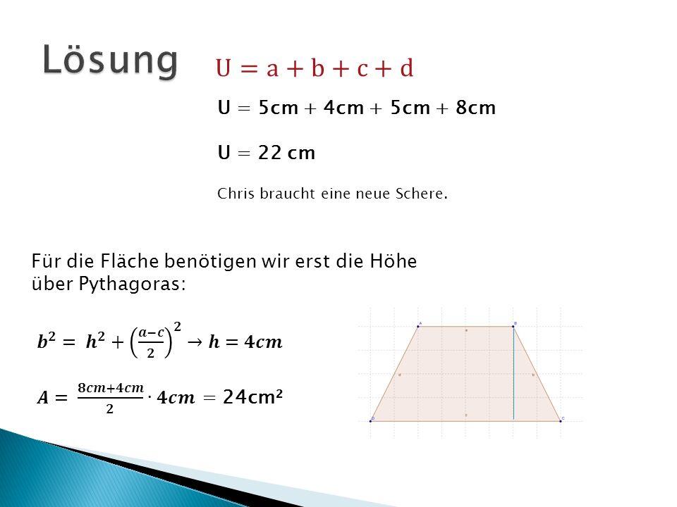 Lösung U=a+b+c+d U = 5cm + 4cm + 5cm + 8cm U = 22 cm