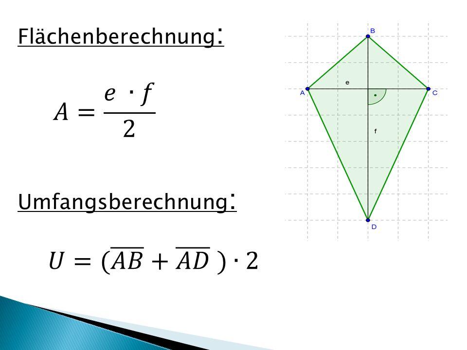 Flächenberechnung: 𝐴= 𝑒 ∙𝑓 2 Umfangsberechnung: 𝑈=( 𝐴𝐵 + 𝐴𝐷 )∙2