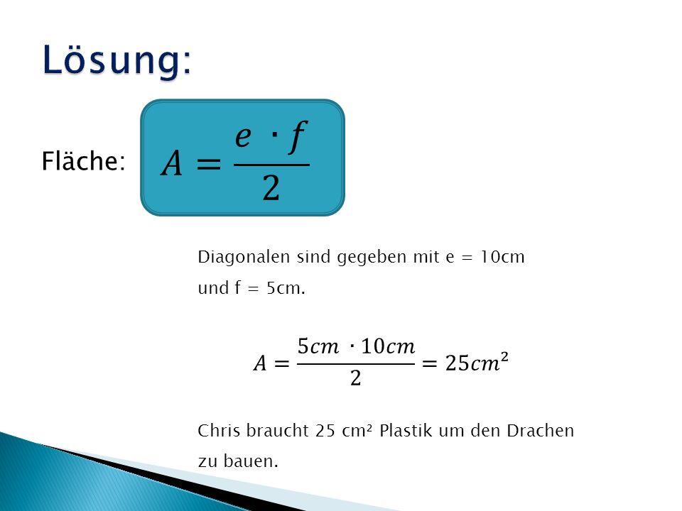 Lösung: 𝐴= 𝑒 ∙𝑓 2 Fläche: 𝐴= 5𝑐𝑚 ∙10𝑐𝑚 2 =25𝑐𝑚²
