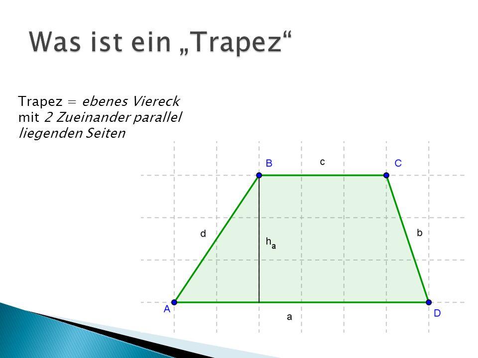 """Was ist ein """"Trapez Trapez = ebenes Viereck mit 2 Zueinander parallel liegenden Seiten"""