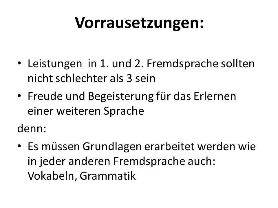Vorrausetzungen: Leistungen in 1. und 2. Fremdsprache sollten nicht schlechter als 3 sein.