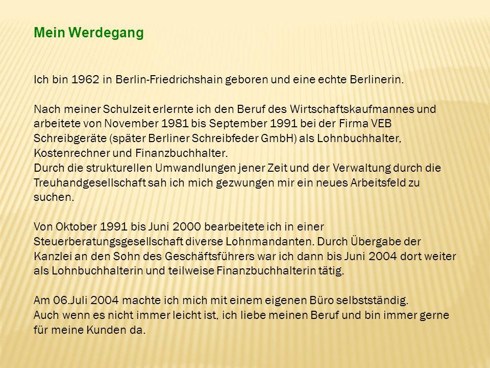 Mein Werdegang Ich bin 1962 in Berlin-Friedrichshain geboren und eine echte Berlinerin.