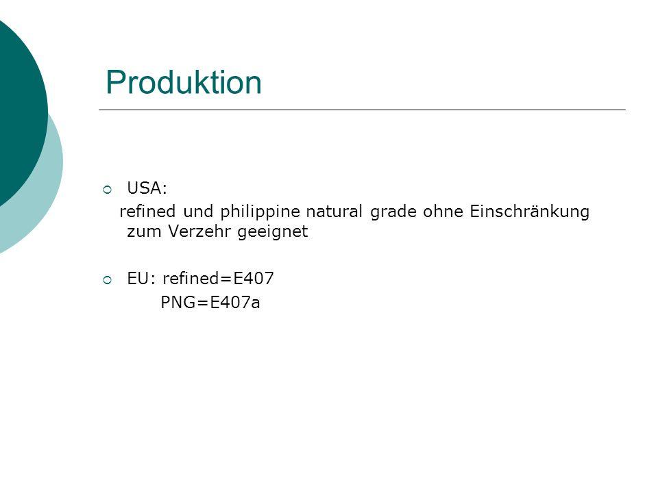 Produktion USA: refined und philippine natural grade ohne Einschränkung zum Verzehr geeignet. EU: refined=E407.