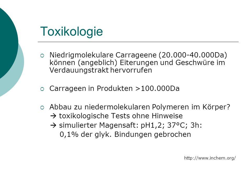 Toxikologie Niedrigmolekulare Carrageene (20.000-40.000Da) können (angeblich) Eiterungen und Geschwüre im Verdauungstrakt hervorrufen.