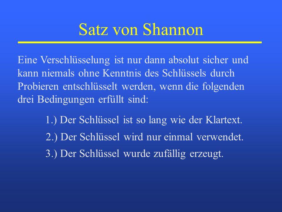 Satz von Shannon Eine Verschlüsselung ist nur dann absolut sicher und