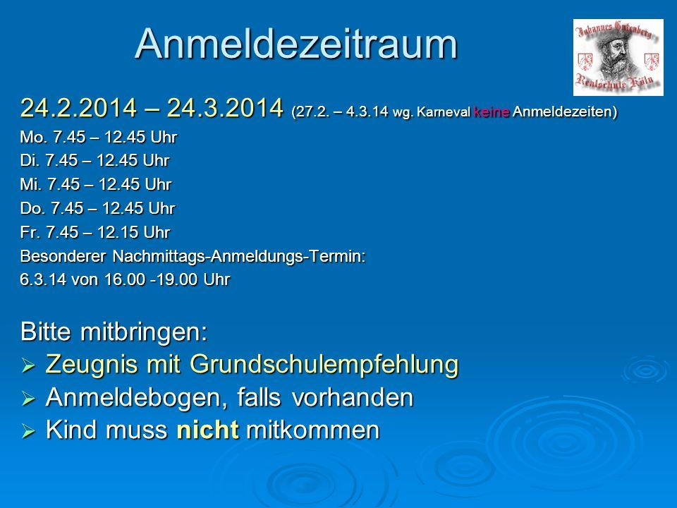 Anmeldezeitraum 24.2.2014 – 24.3.2014 (27.2. – 4.3.14 wg. Karneval keine Anmeldezeiten) Mo. 7.45 – 12.45 Uhr.