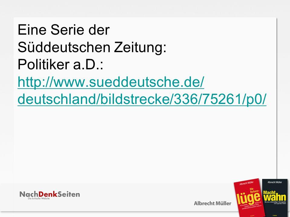 Süddeutschen Zeitung: Politiker a.D.: http://www.sueddeutsche.de/