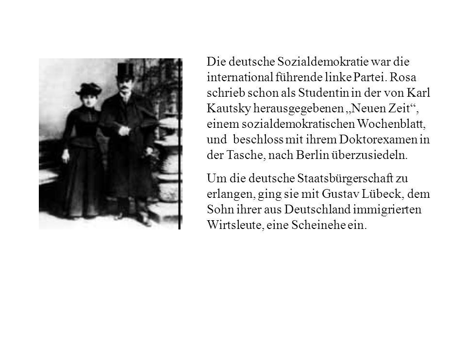 """Die deutsche Sozialdemokratie war die international führende linke Partei. Rosa schrieb schon als Studentin in der von Karl Kautsky herausgegebenen """"Neuen Zeit , einem sozialdemokratischen Wochenblatt, und beschloss mit ihrem Doktorexamen in der Tasche, nach Berlin überzusiedeln."""
